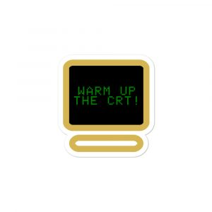 Warm Up The CRT! – Bubble-free stickers